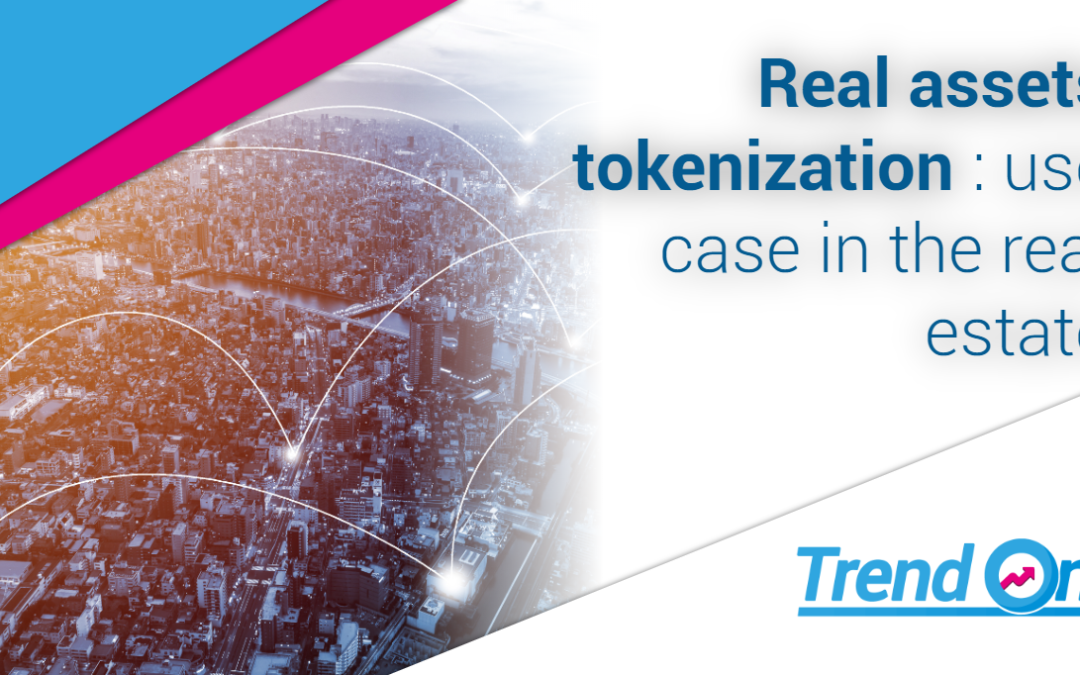Real assets tokenization : use case in the real estate